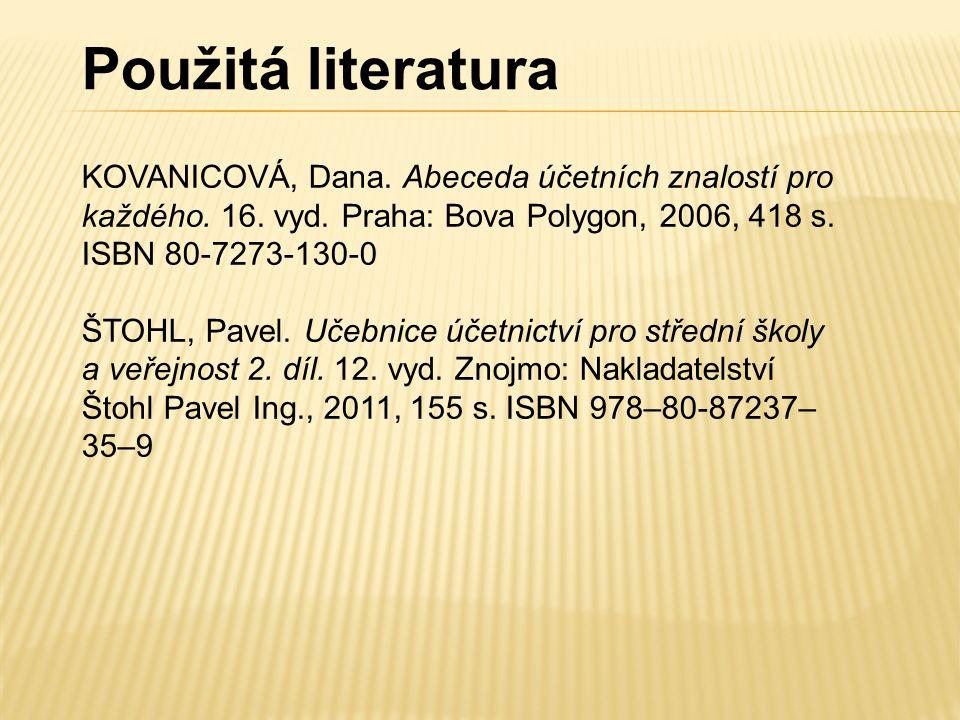 Použitá literatura KOVANICOVÁ, Dana. Abeceda účetních znalostí pro každého. 16. vyd. Praha: Bova Polygon, 2006, 418 s. ISBN 80-7273-130-0.