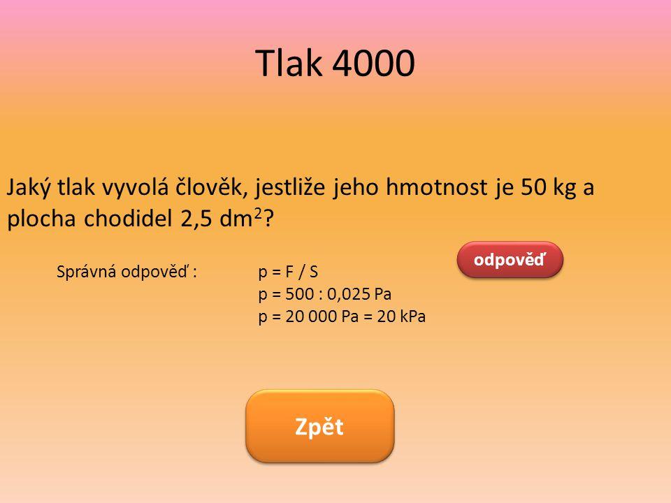 Tlak 4000 Jaký tlak vyvolá člověk, jestliže jeho hmotnost je 50 kg a plocha chodidel 2,5 dm2 odpověď.