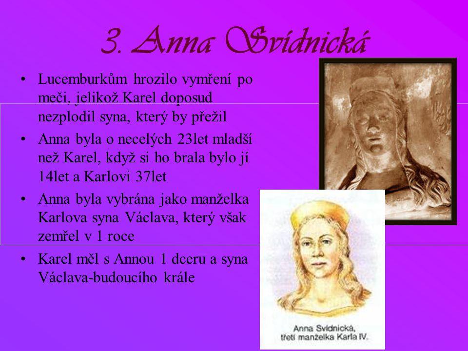 3. Anna Svídnická Lucemburkům hrozilo vymření po meči, jelikož Karel doposud nezplodil syna, který by přežil.