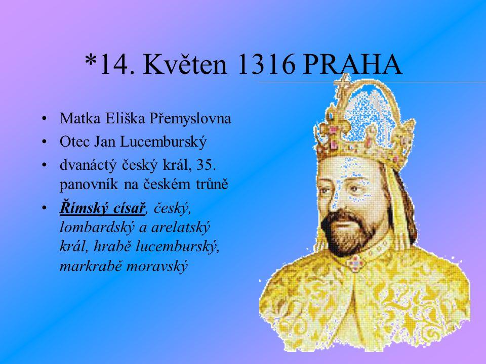 *14. Květen 1316 PRAHA Matka Eliška Přemyslovna Otec Jan Lucemburský