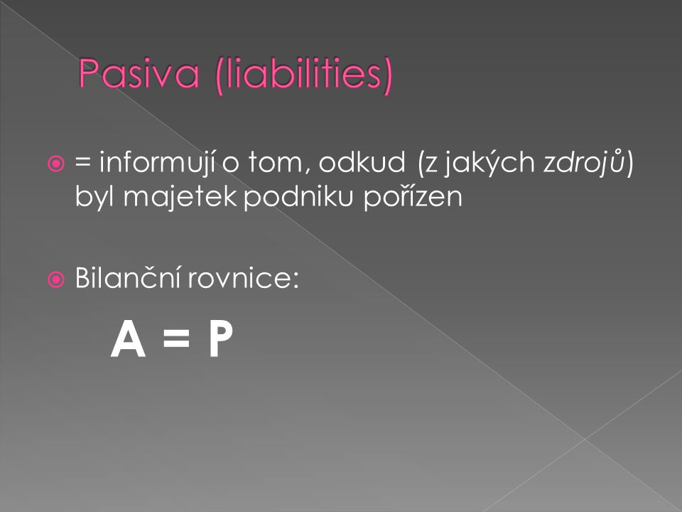A = P Pasiva (liabilities)