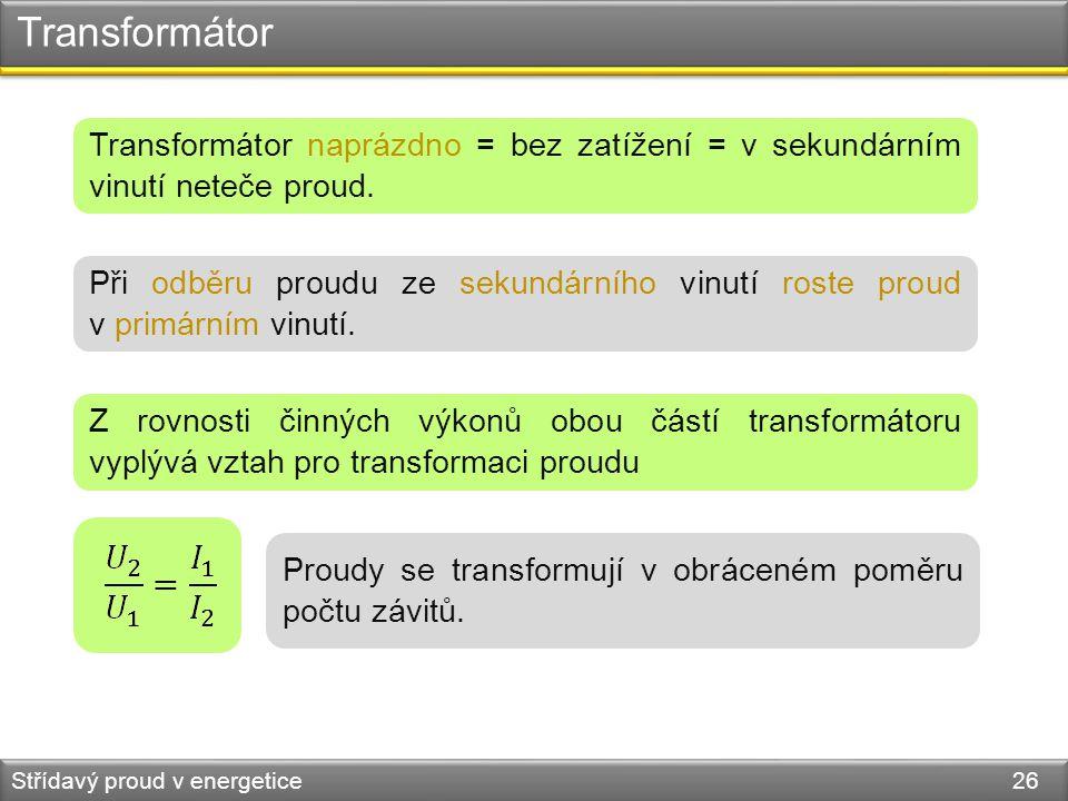 Transformátor Transformátor naprázdno = bez zatížení = v sekundárním vinutí neteče proud.
