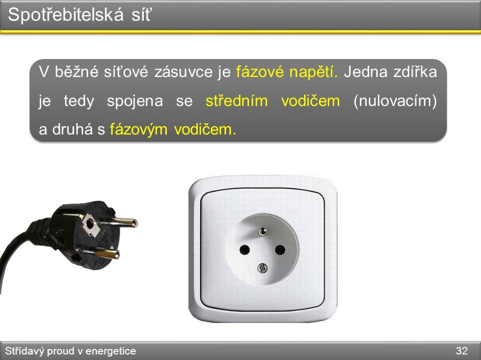 Spotřebitelská síť V běžné síťové zásuvce je fázové napětí. Jedna zdířka je tedy spojena se středním vodičem (nulovacím) a druhá s fázovým vodičem.