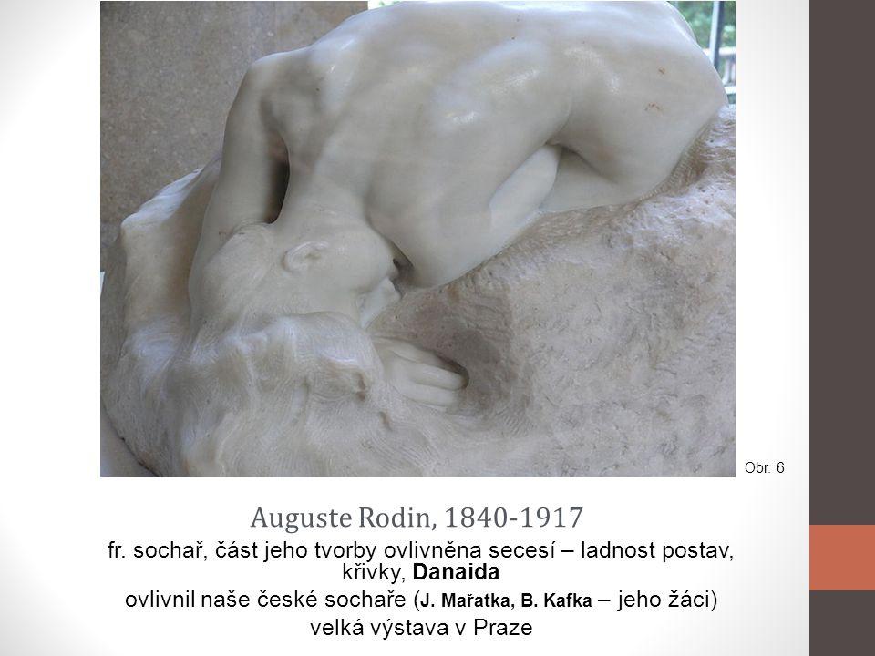 ovlivnil naše české sochaře (J. Mařatka, B. Kafka – jeho žáci)