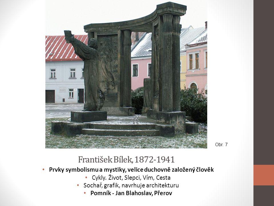 Obr. 7 František Bílek, 1872-1941. Prvky symbolismu a mystiky, velice duchovně založený člověk. Cykly. Život, Slepci, Vím, Cesta.