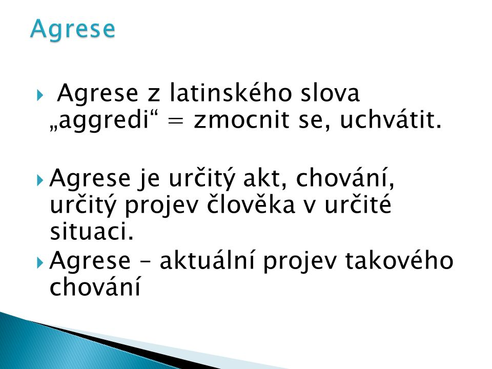 "Agrese Agrese z latinského slova ""aggredi = zmocnit se, uchvátit."