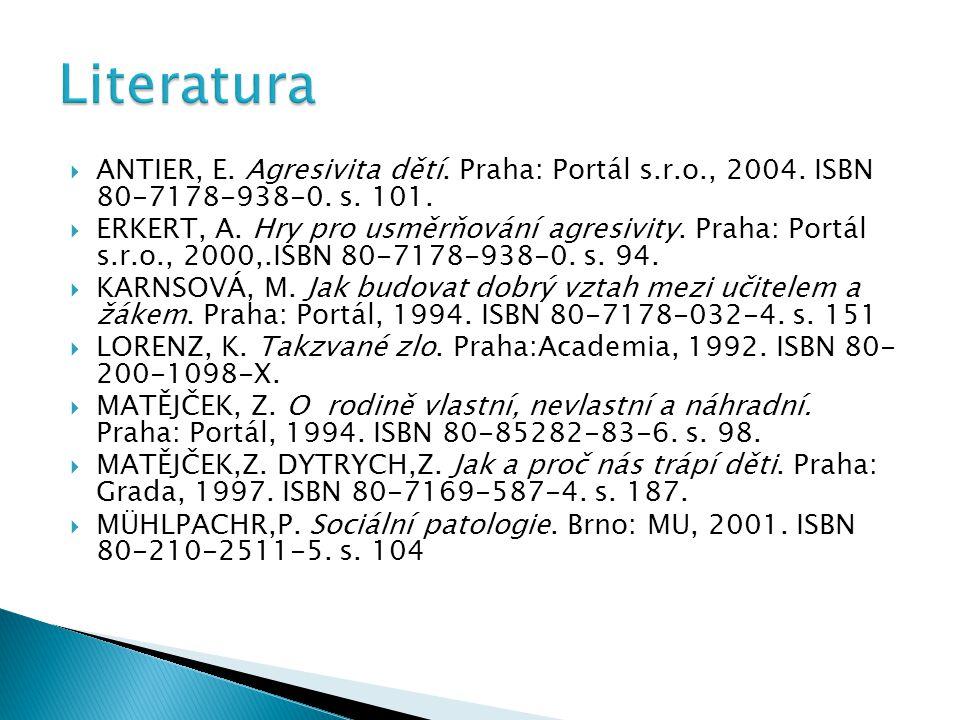 Literatura Antier, E. Agresivita dětí. Praha: Portál s.r.o., 2004. ISBN 80-7178-938-0. s. 101.