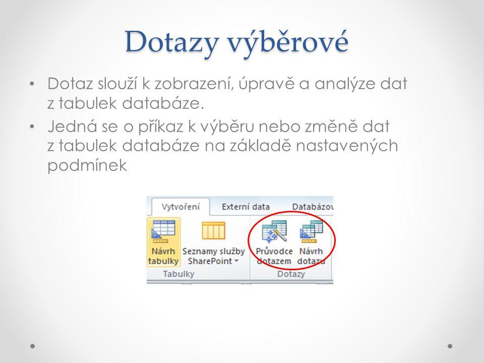 Dotazy výběrové Dotaz slouží k zobrazení, úpravě a analýze dat z tabulek databáze.