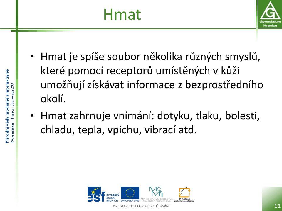 Hmat Hmat je spíše soubor několika různých smyslů, které pomocí receptorů umístěných v kůži umožňují získávat informace z bezprostředního okolí.