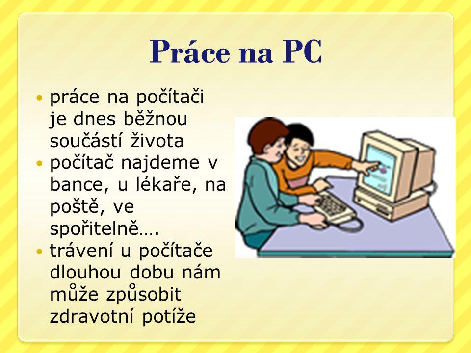 Práce na PC práce na počítači je dnes běžnou součástí života