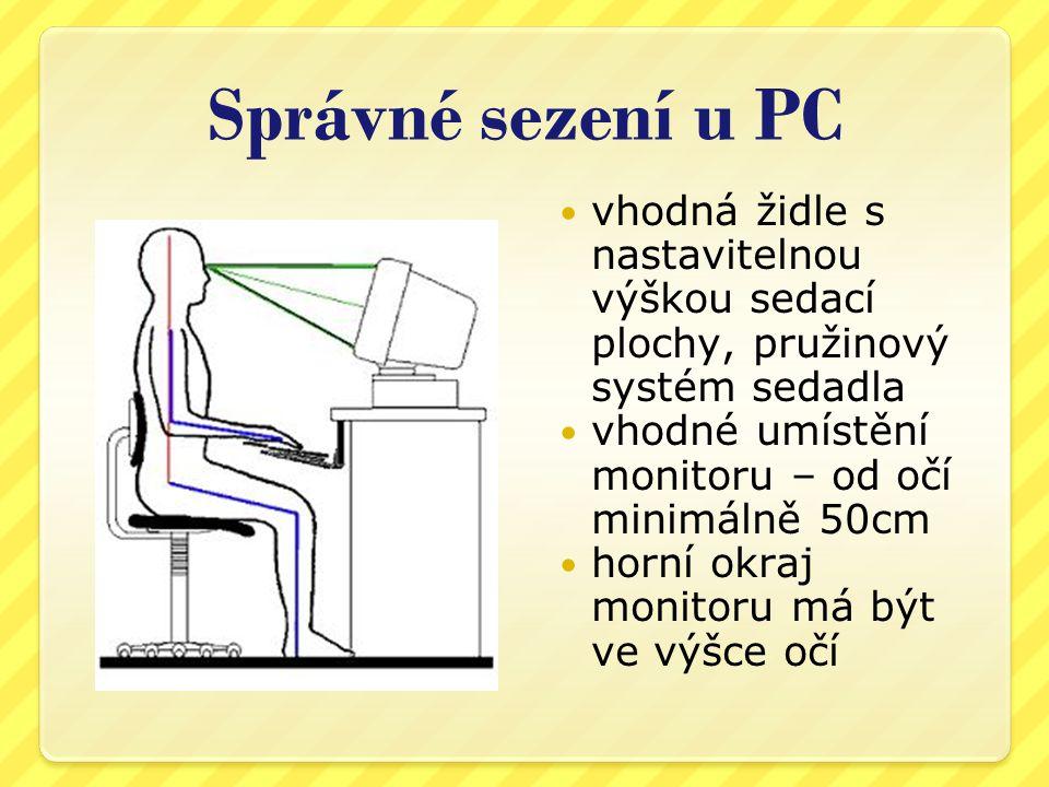 Správné sezení u PC vhodná židle s nastavitelnou výškou sedací plochy, pružinový systém sedadla. vhodné umístění monitoru – od očí minimálně 50cm.