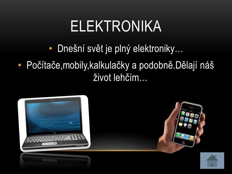 Elektronika Dnešní svět je plný elektroniky…
