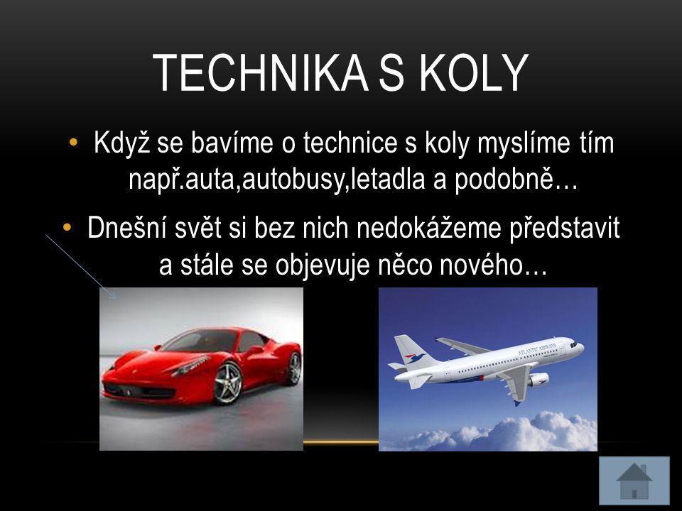 Technika s koly Když se bavíme o technice s koly myslíme tím např.auta,autobusy,letadla a podobně…