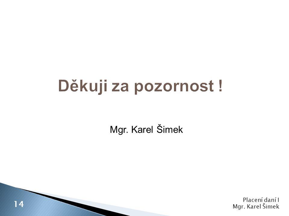 Děkuji za pozornost ! Mgr. Karel Šimek 14 Placení daní I