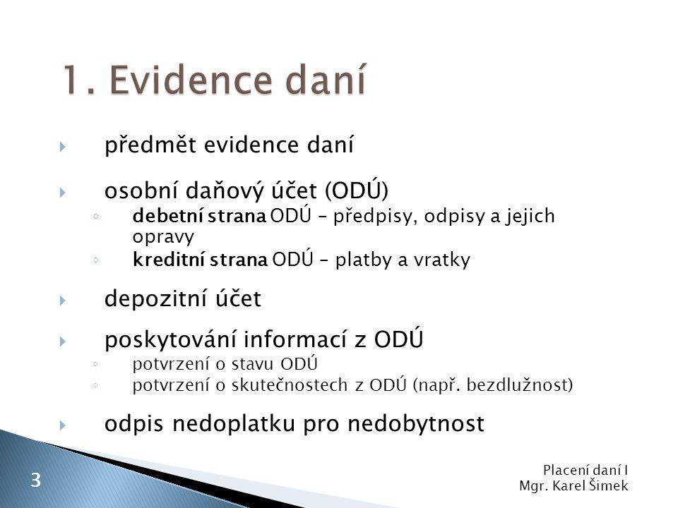 1. Evidence daní předmět evidence daní osobní daňový účet (ODÚ)