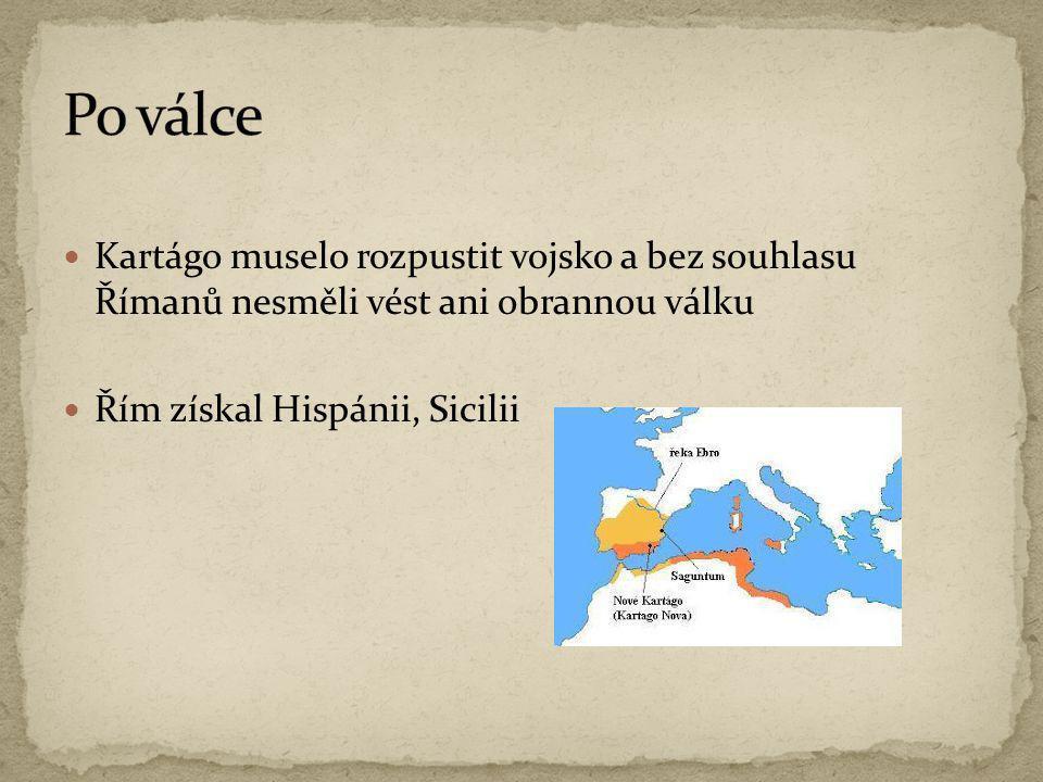Po válce Kartágo muselo rozpustit vojsko a bez souhlasu Římanů nesměli vést ani obrannou válku.