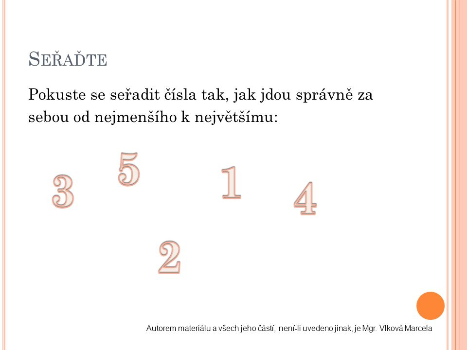 Seřaďte Pokuste se seřadit čísla tak, jak jdou správně za sebou od nejmenšího k největšímu: 5. 1.
