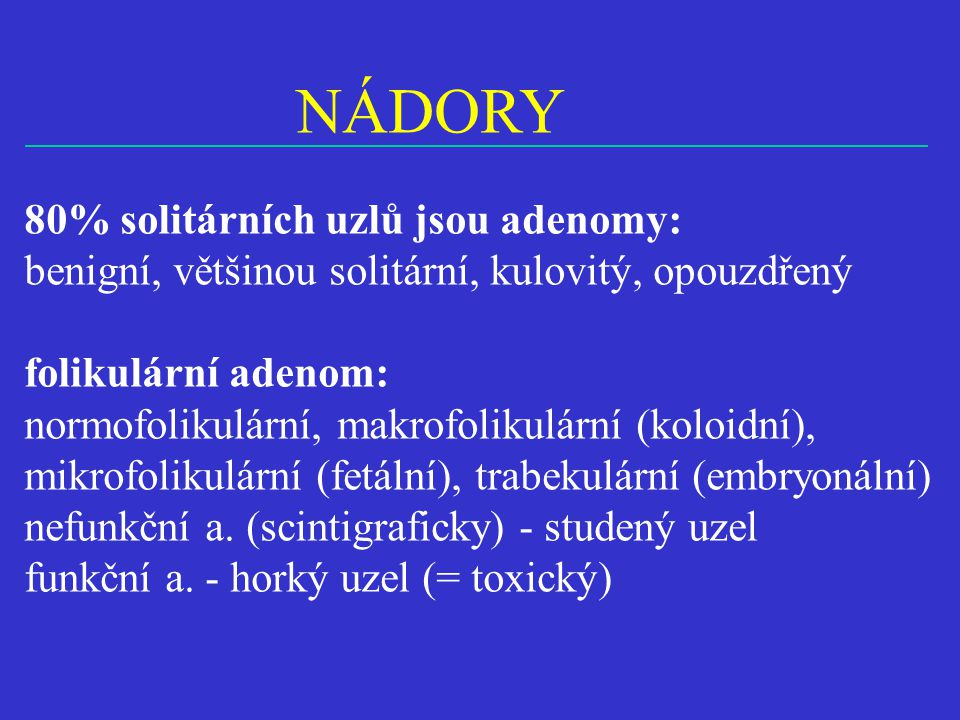 NÁDORY 80% solitárních uzlů jsou adenomy: