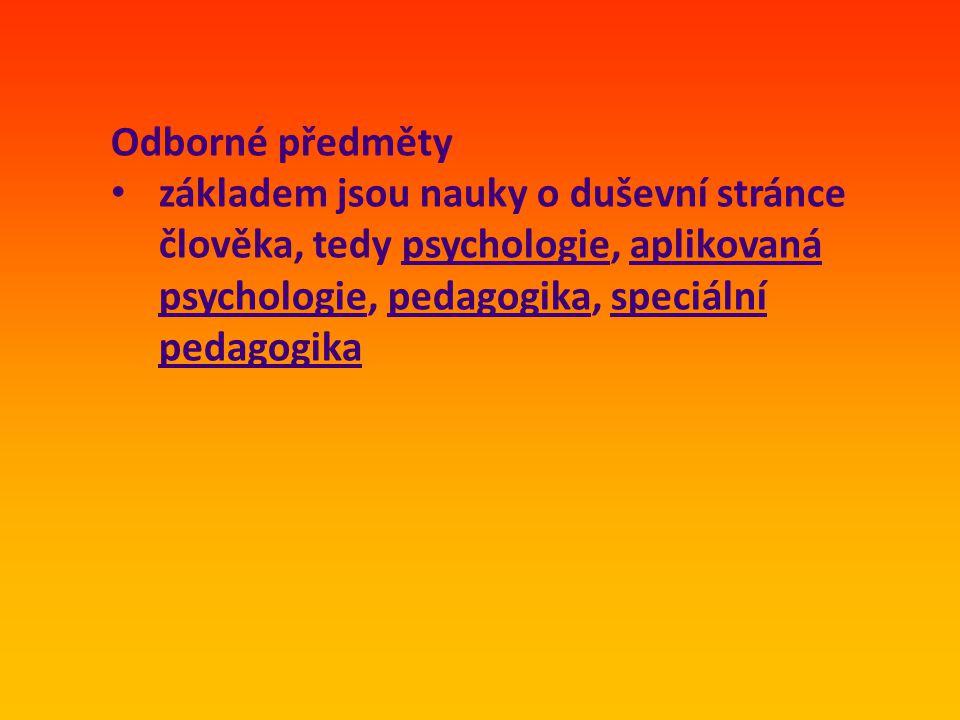 Odborné předměty základem jsou nauky o duševní stránce člověka, tedy psychologie, aplikovaná psychologie, pedagogika, speciální pedagogika.