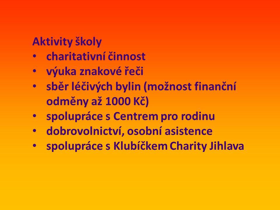 Aktivity školy charitativní činnost. výuka znakové řeči. sběr léčivých bylin (možnost finanční odměny až 1000 Kč)