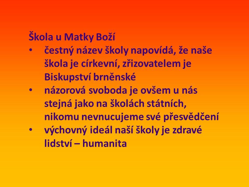 Škola u Matky Boží čestný název školy napovídá, že naše škola je církevní, zřizovatelem je Biskupství brněnské.