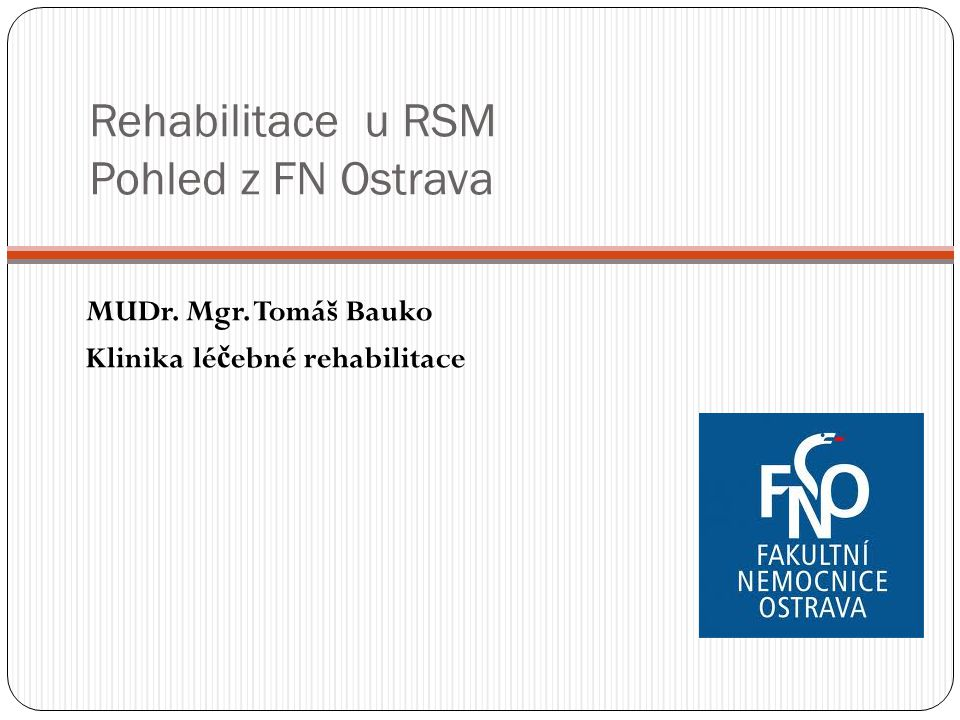 Rehabilitace u RSM Pohled z FN Ostrava