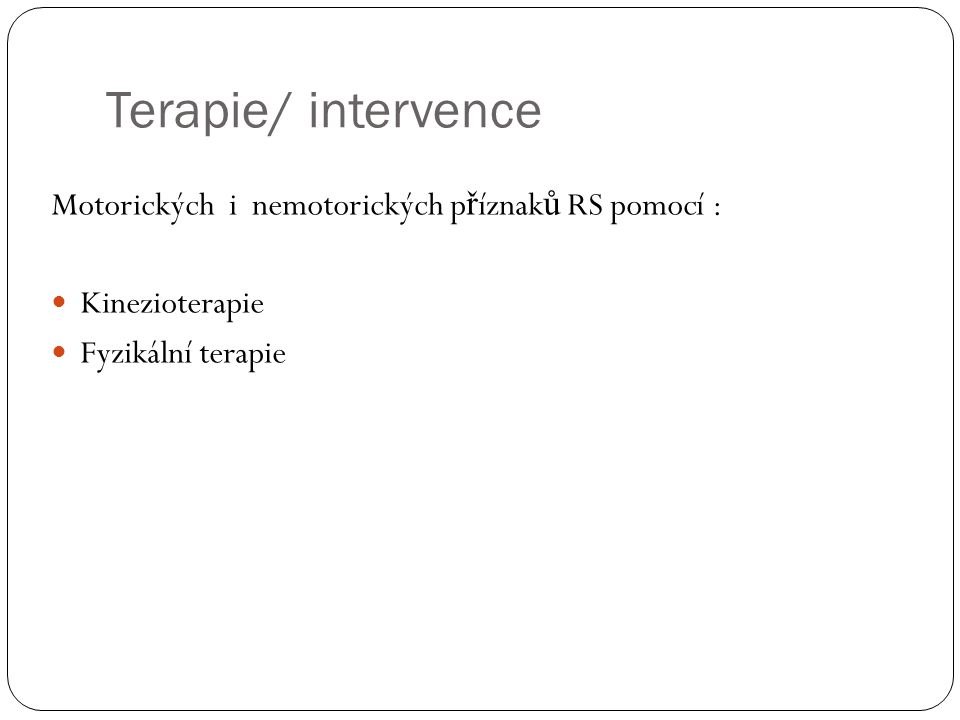 Terapie/ intervence Motorických i nemotorických příznaků RS pomocí :