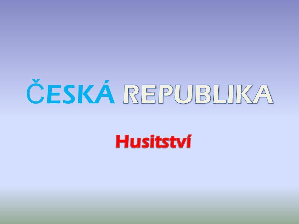 ČESKÁ REPUBLIKA Husitství