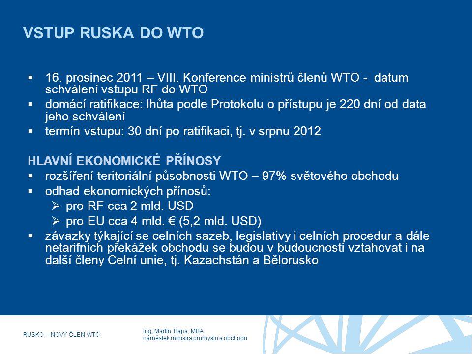VSTUP RUSKA DO WTO 16. prosinec 2011 – VIII. Konference ministrů členů WTO - datum schválení vstupu RF do WTO.