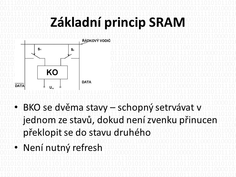 Základní princip SRAM BKO se dvěma stavy – schopný setrvávat v jednom ze stavů, dokud není zvenku přinucen překlopit se do stavu druhého.