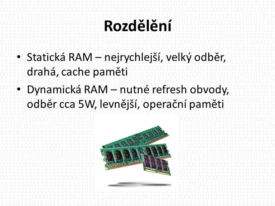 Rozdělění Statická RAM – nejrychlejší, velký odběr, drahá, cache paměti.