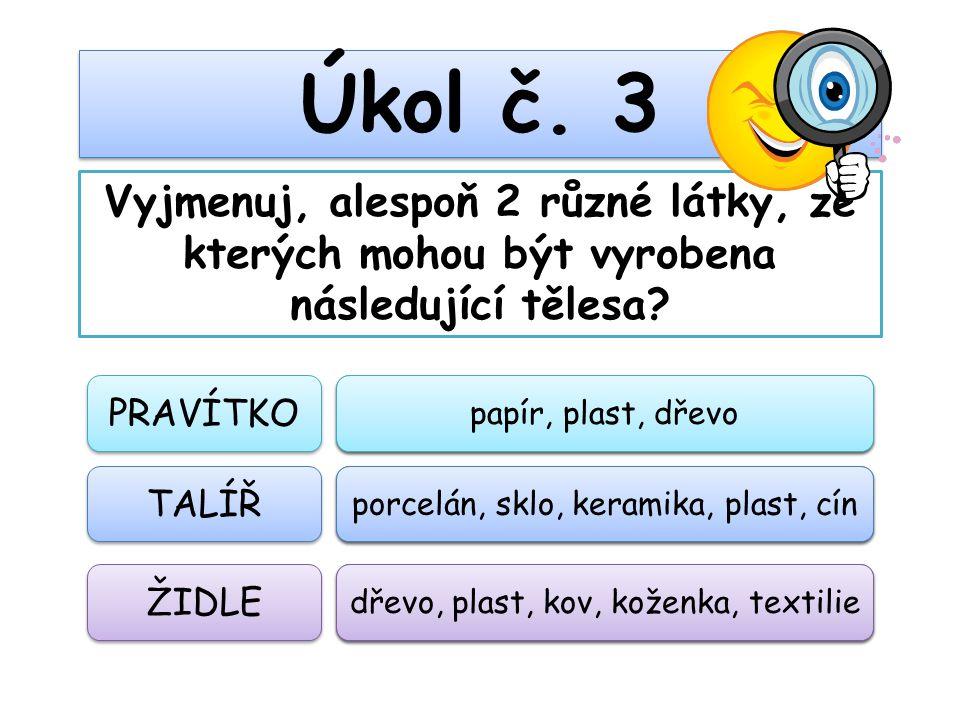 Úkol č. 3 Vyjmenuj, alespoň 2 různé látky, ze kterých mohou být vyrobena následující tělesa PRAVÍTKO.