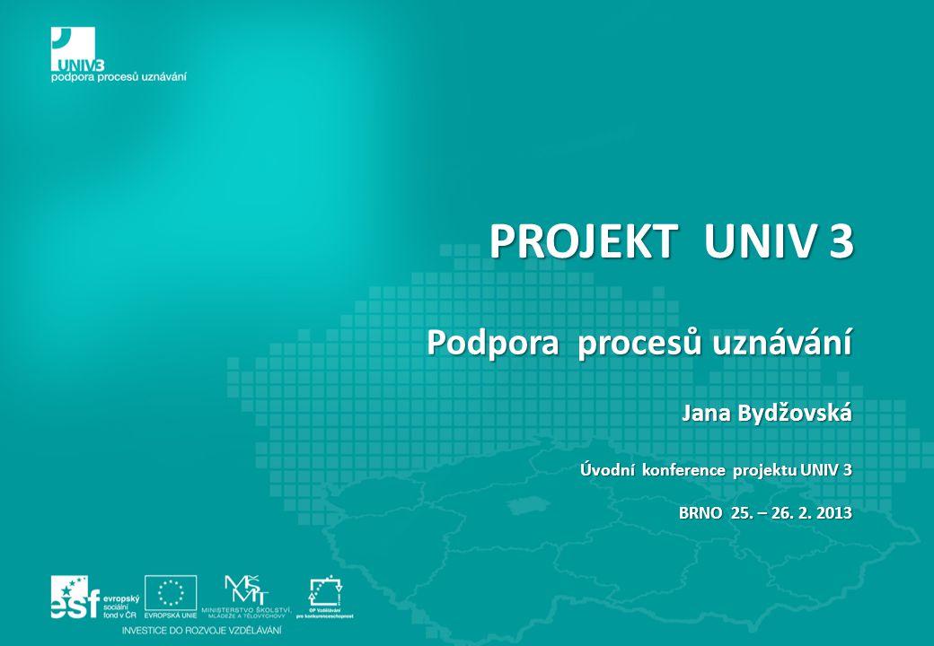 PROJEKT UNIV 3 Podpora procesů uznávání Jana Bydžovská