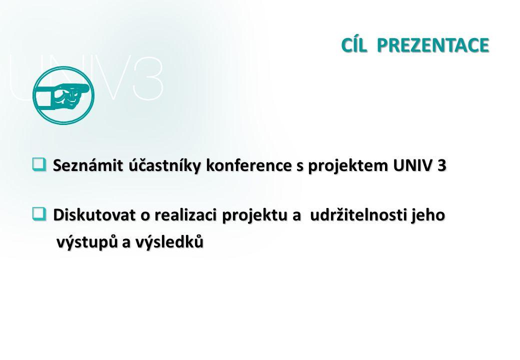 CÍL PREZENTACE Seznámit účastníky konference s projektem UNIV 3