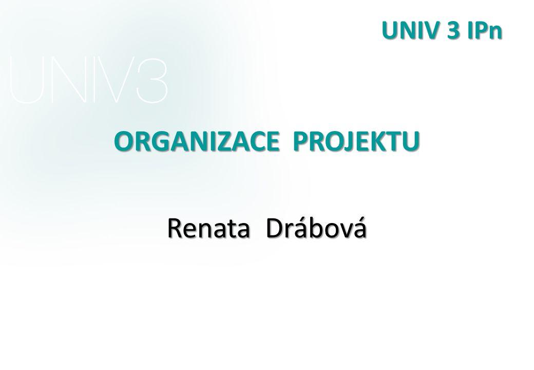 UNIV 3 IPn ORGANIZACE PROJEKTU Renata Drábová