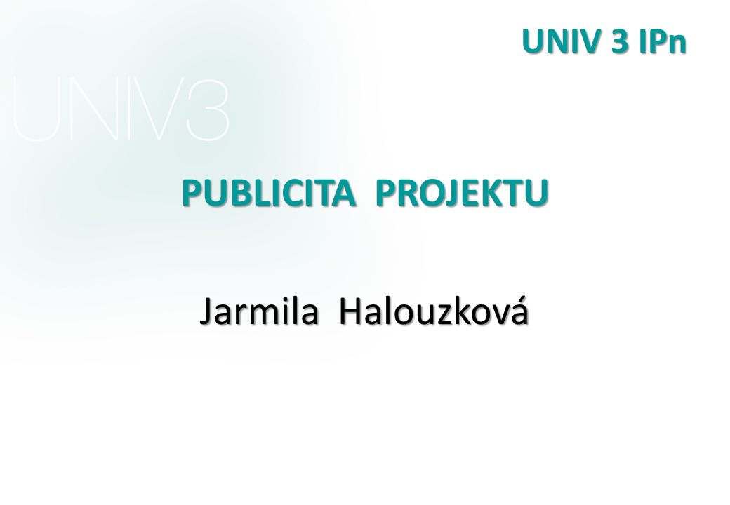 UNIV 3 IPn PUBLICITA PROJEKTU Jarmila Halouzková