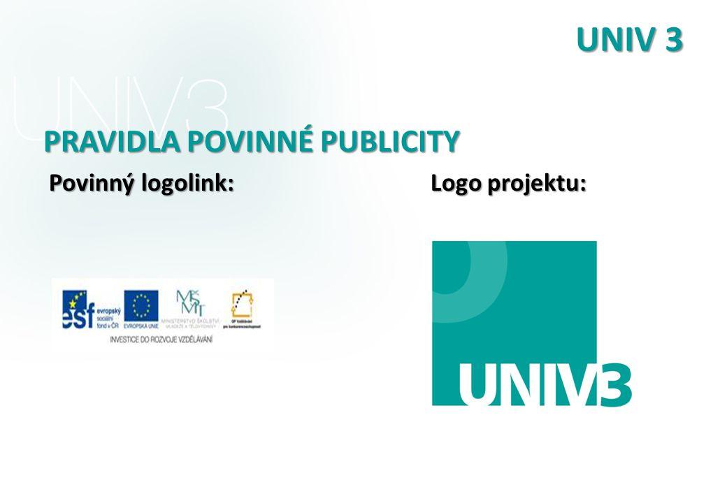 UNIV 3 PRAVIDLA POVINNÉ PUBLICITY Povinný logolink: Logo projektu: