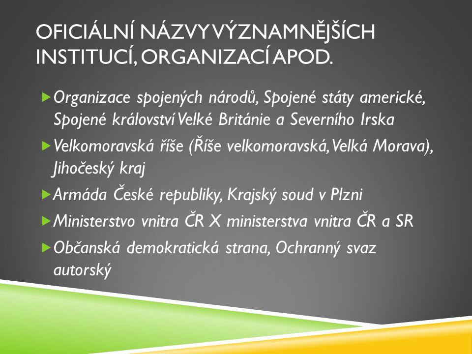 OFICIÁLNÍ NÁZVY VÝZNAMNĚJŠÍCH INSTITUCÍ, ORGANIZACÍ APOD.