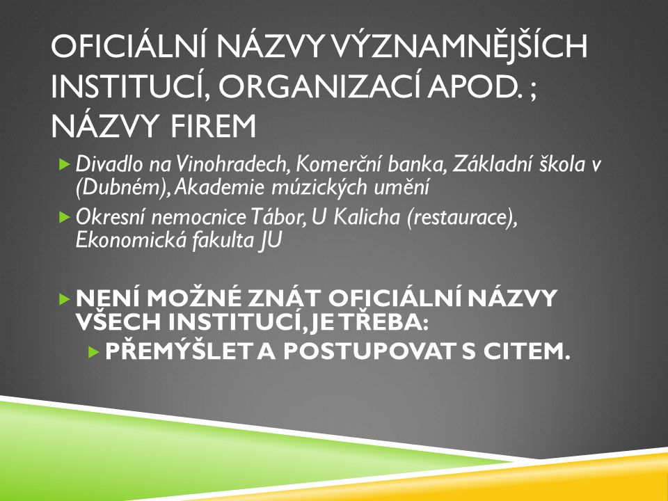 OFICIÁLNÍ NÁZVY VÝZNAMNĚJŠÍCH INSTITUCÍ, ORGANIZACÍ APOD. ; NÁZVY FIREM