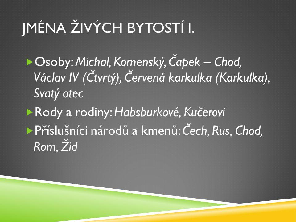 JMÉNA ŽIVÝCH BYTOSTÍ I. Osoby: Michal, Komenský, Čapek – Chod, Václav IV (Čtvrtý), Červená karkulka (Karkulka), Svatý otec.