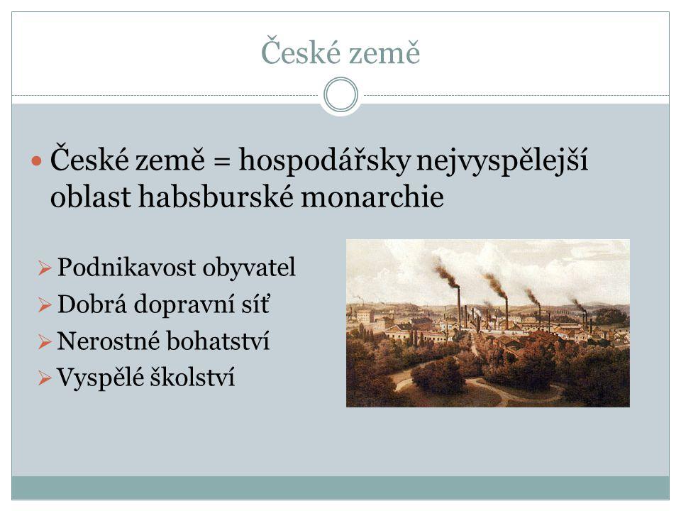 České země České země = hospodářsky nejvyspělejší oblast habsburské monarchie. Podnikavost obyvatel.