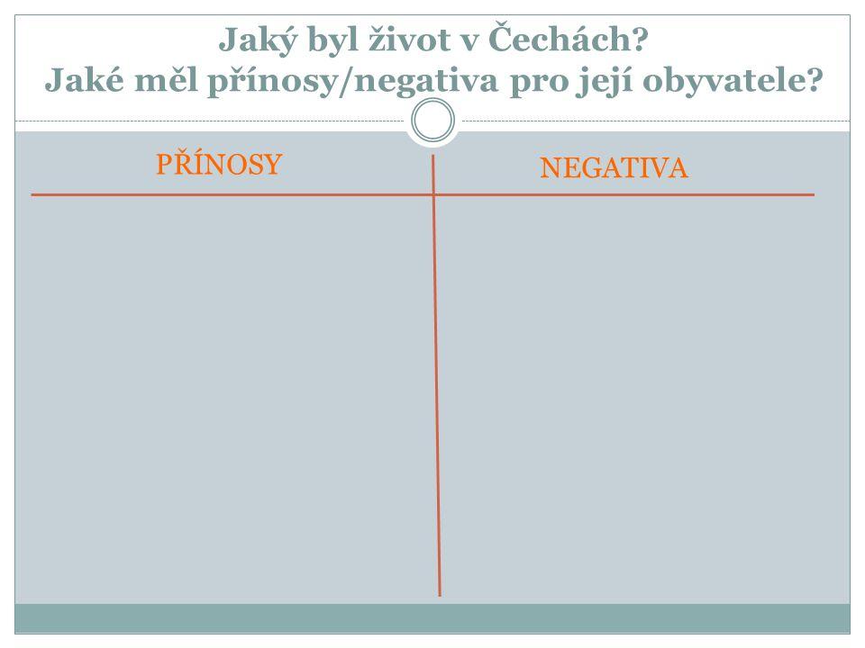 Jaký byl život v Čechách Jaké měl přínosy/negativa pro její obyvatele