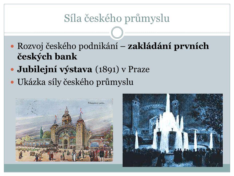 Síla českého průmyslu Rozvoj českého podnikání – zakládání prvních českých bank. Jubilejní výstava (1891) v Praze.