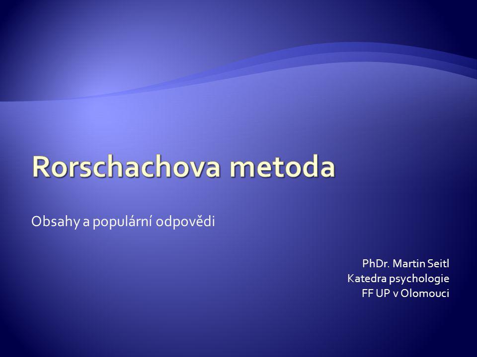 Rorschachova metoda Obsahy a populární odpovědi PhDr. Martin Seitl