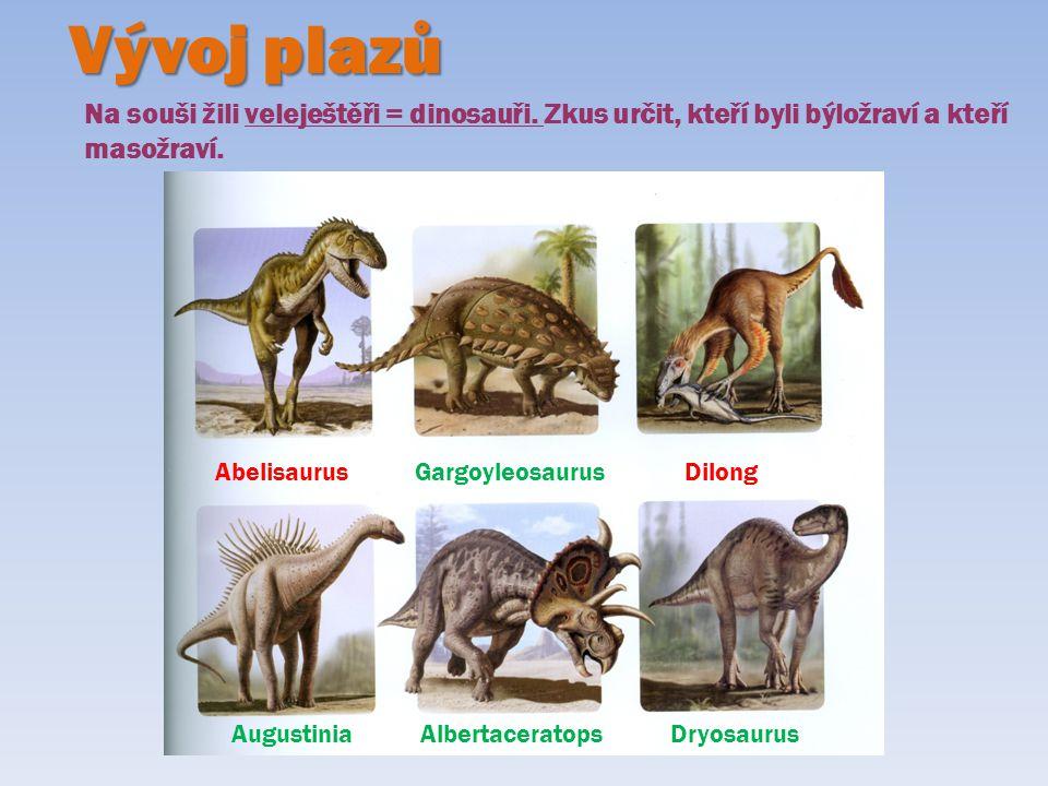 Vývoj plazů Na souši žili veleještěři = dinosauři. Zkus určit, kteří byli býložraví a kteří. masožraví.