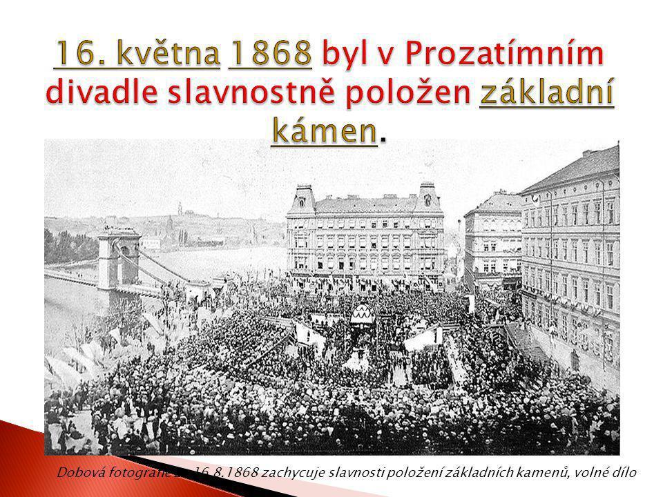 16. května 1868 byl v Prozatímním divadle slavnostně položen základní kámen.