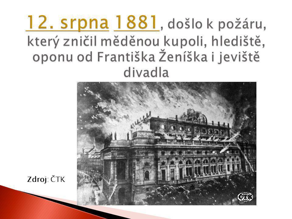 12. srpna 1881, došlo k požáru, který zničil měděnou kupoli, hlediště, oponu od Františka Ženíška i jeviště divadla