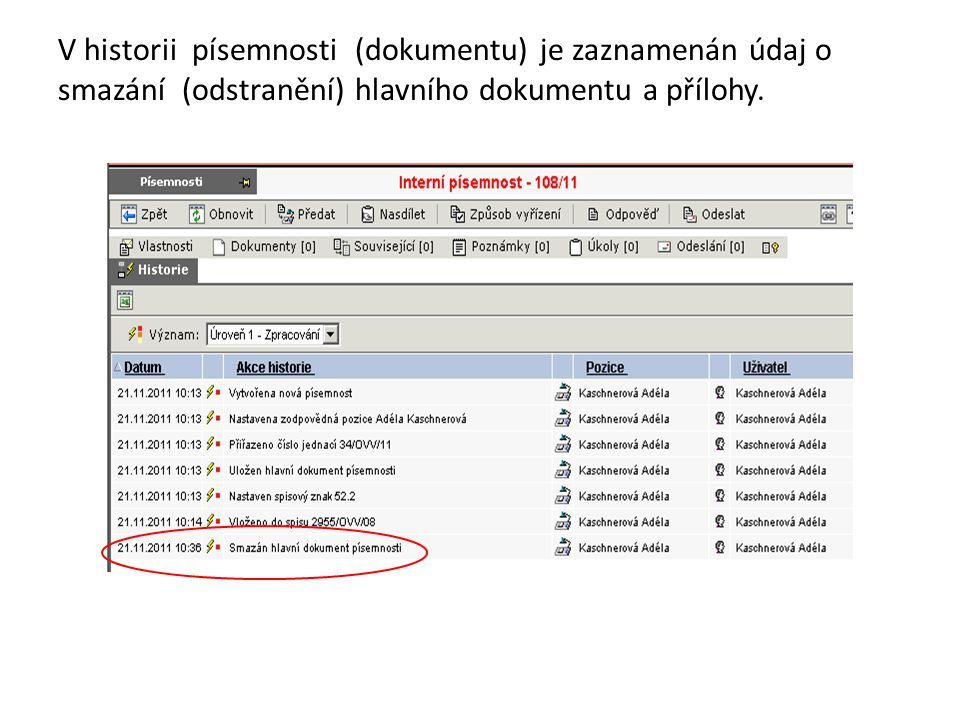 V historii písemnosti (dokumentu) je zaznamenán údaj o smazání (odstranění) hlavního dokumentu a přílohy.