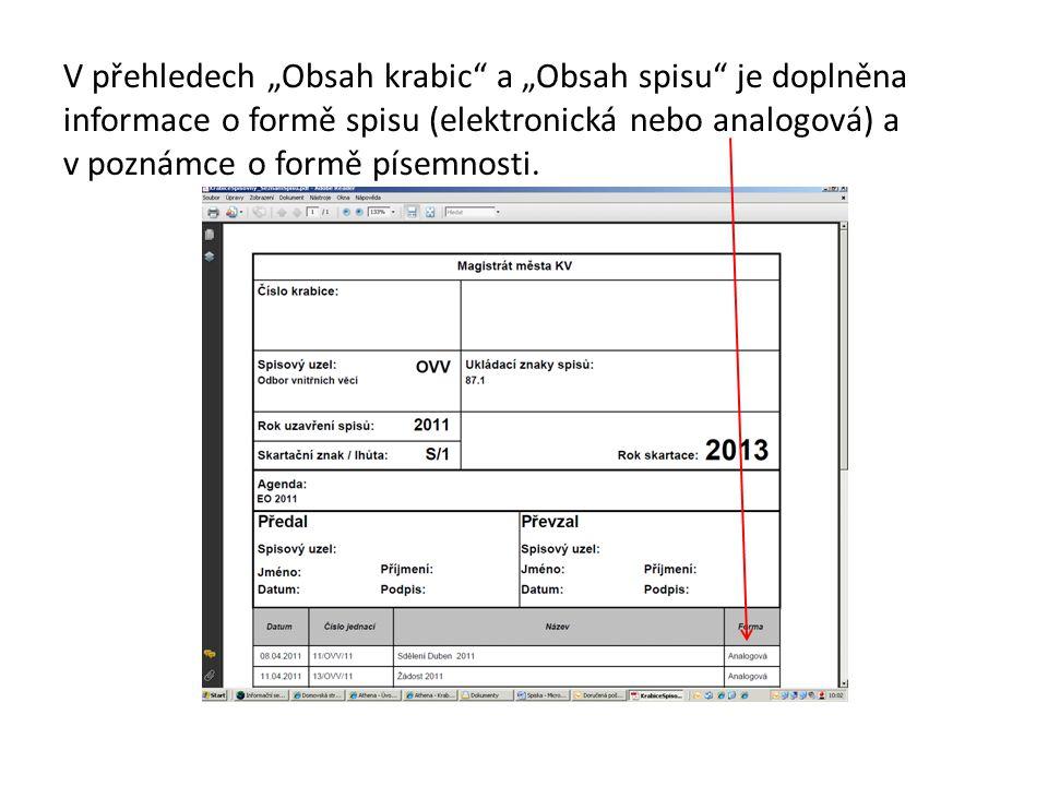 """V přehledech """"Obsah krabic a """"Obsah spisu je doplněna informace o formě spisu (elektronická nebo analogová) a v poznámce o formě písemnosti."""