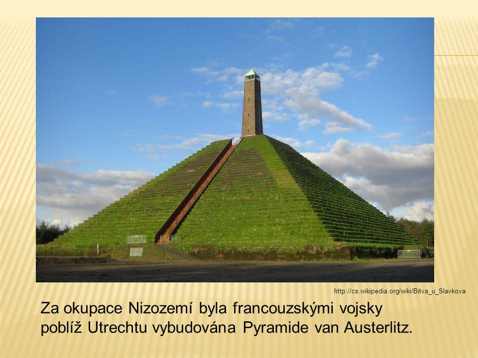 http://cs.wikipedia.org/wiki/Bitva_u_Slavkova Za okupace Nizozemí byla francouzskými vojsky poblíž Utrechtu vybudována Pyramide van Austerlitz.